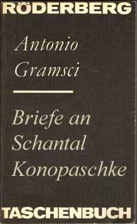 Antonio Gramsci: Briefe an Schantal Konopaschke